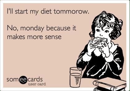 I'll start my diet tomorrow